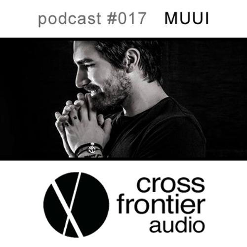 MUUI - Crossfrontier Audio Podcast 017
