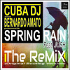 CUBA DJ Vs BERNARDO AMATO Feat. JOSH - SPRING RAIN REMIX (Original Bootleg Version)