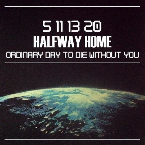 Halfway/Home - Another Ordinary Day To Die Without You