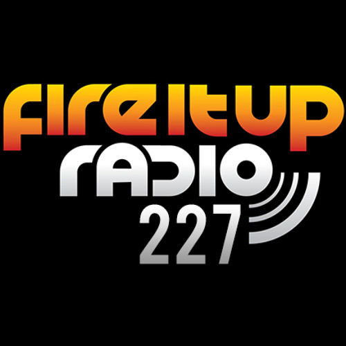 Fire It Up Radio 227