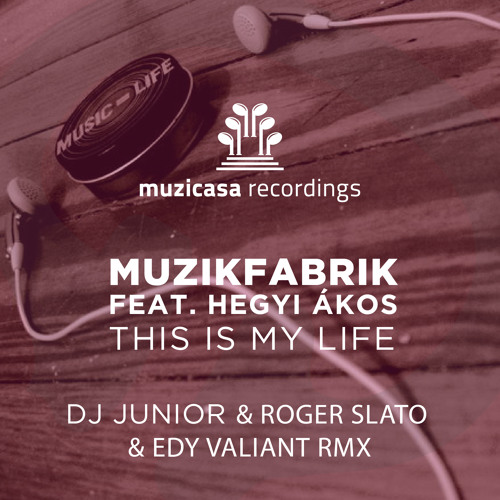 Muzikfabrik feat. A.Wight - This Is My Life (Roger Slato & Edy Valiant & DJ Junior Remix) [Muzicasa Recordings]