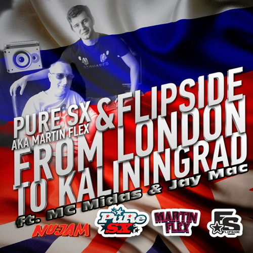 Martin Flex aka PuRe SX ft Mc Midas & Jay Mac (Nu-Jam) & Flipside - From London To Kaliningrad