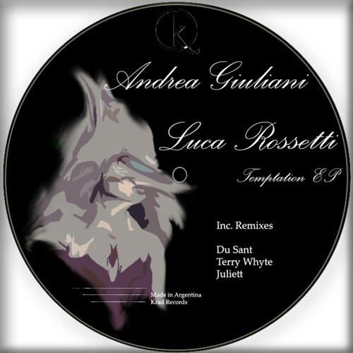 Andrea Giuliani & Luca Rossetti - Temptation (Juliett Remix) (OUT on Krad Records)