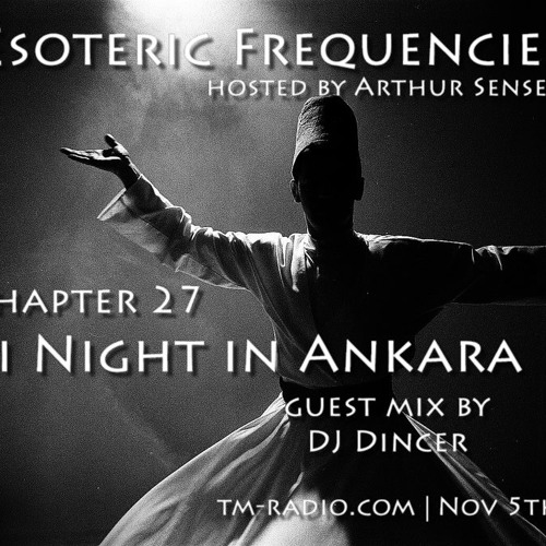 Arthur Sense - Esoteric Frequencies #027: Sufi Night in Ankara [November 2013] on tm-radio.com