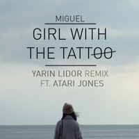 Miguel - Girl With The Tattoo (Yarin Lidor Remix Ft. Atari Jones)