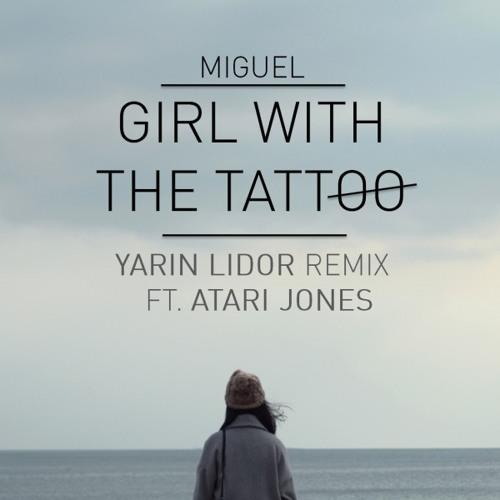 Miguel - Girl With The Tattoo (Yarin Lidor Remix ft. Atari Jones)