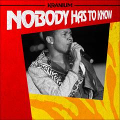 KRANIUM -  NOBODY HAS TO KNOW (Raw)