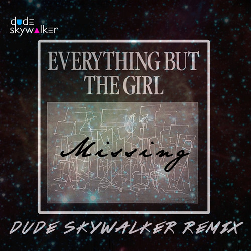 Everything But The Girl - Missing (Dude Skywalker Remix)