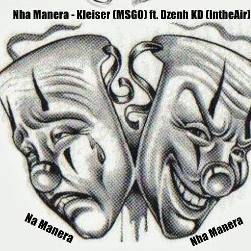 Nha Manera - Dzenh KD (InTheAir) Ft. Kleiser (MSGO)