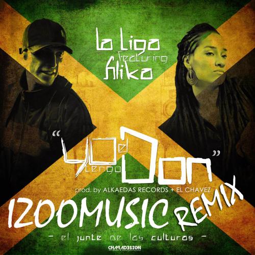 La Liga Ft. Alika - Yo tengo el don (Izoomusic Remix)