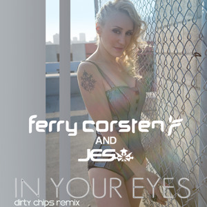 "Ferry Corsten Ft. JES ""In Your Eyes""  [Dirty Chips Remix Radio Edit]"
