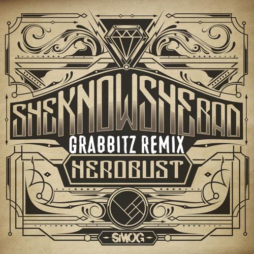SheKnowSheBad by heRobust (Grabbitz Remix)
