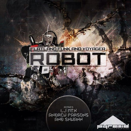 Flatland Funk & Voyager USA - Robot ( Original Mix )[Pyramid Recordings] OUT NOW!!