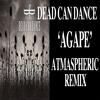 """Dead Can Dance """"Agape"""" - Atmaspheric Remix - Free DL"""
