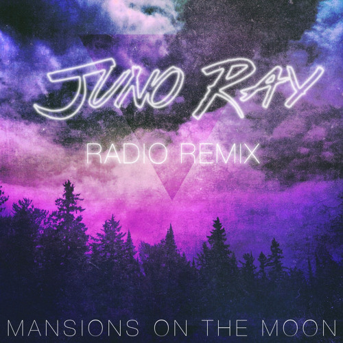 Mansions On The Moon - Radio (Juno Ray Remix)