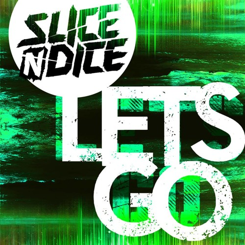 Slice N Dice - Let's Go (Original Mix) FREE DOWNLOAD