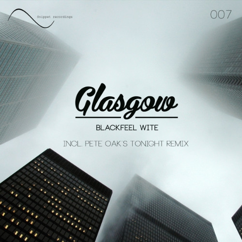 Blackfeel Wite - Glasgow (Pete Oak`s Tonight Remix) OUT NOW!