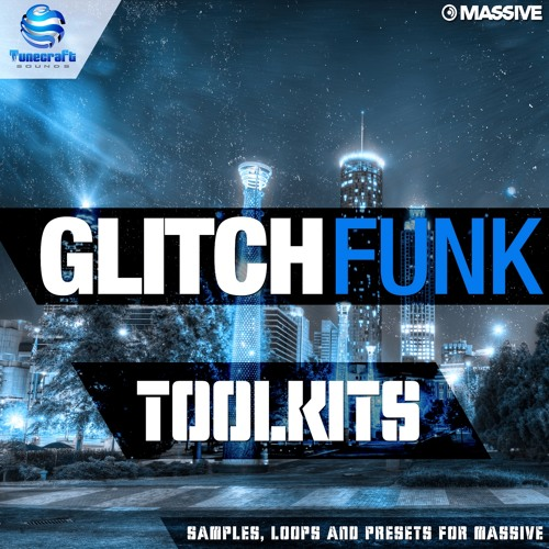 Tunecraft Glitch Funk Toolkits - 335Mo of Loops, midis & presets for Massive - OUT NOW !!!