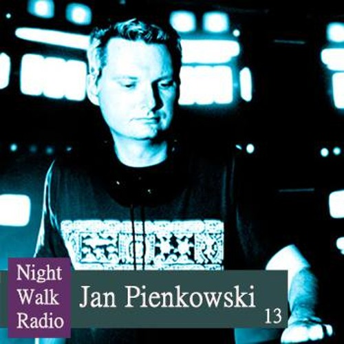 Night Walk Radio Podcast 013 by Jan Pienkowski