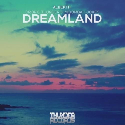 Alberth ft. Dropic Thunder & Moombah Jokes - Dreamland (Original Mix)
