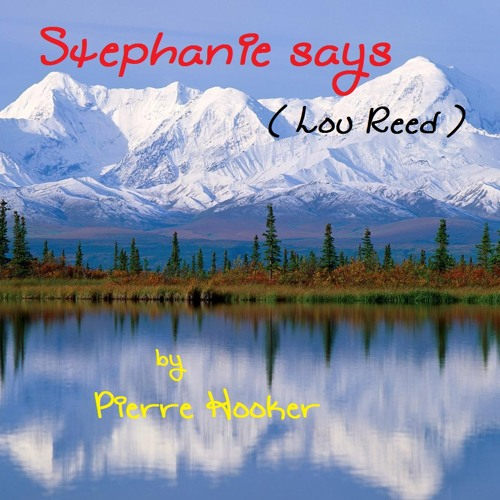 Stephanie says ( Lou Reed ) by Pierre Hooker