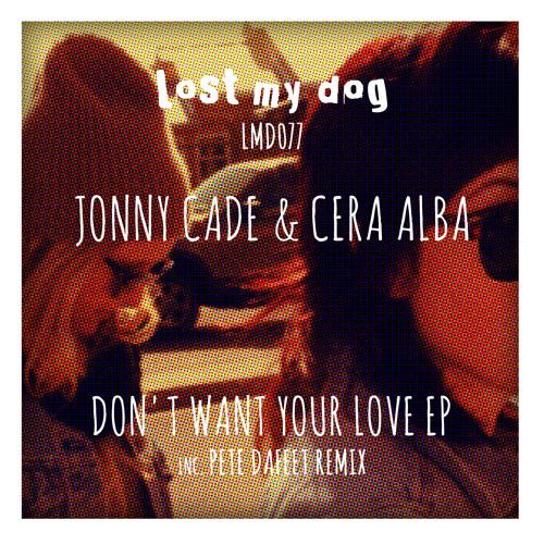 Jonny Cade & Cera Alba - Don't Want Your Love (LMD077)