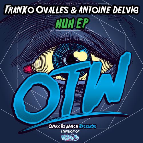 Antoine Delvig & Franko Ovalles - Huh