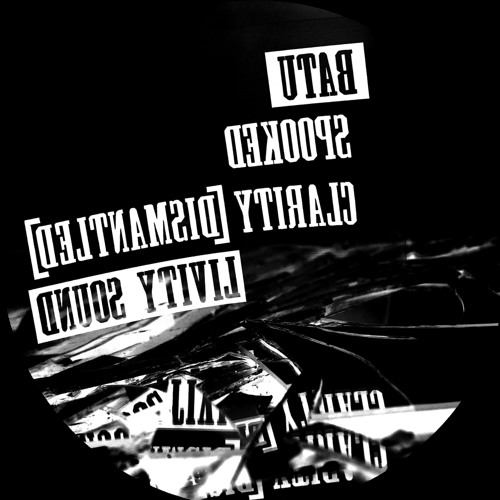 Batu - Spooked / Clarity [Dismantled] [DnuoS YtiviL]