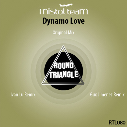 Mistol Team - Dynamo Love [Round Triangle]