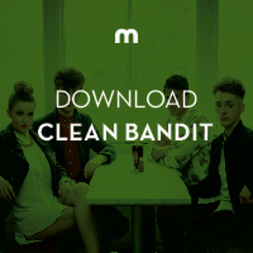 Download: Clean Bandit in the mix