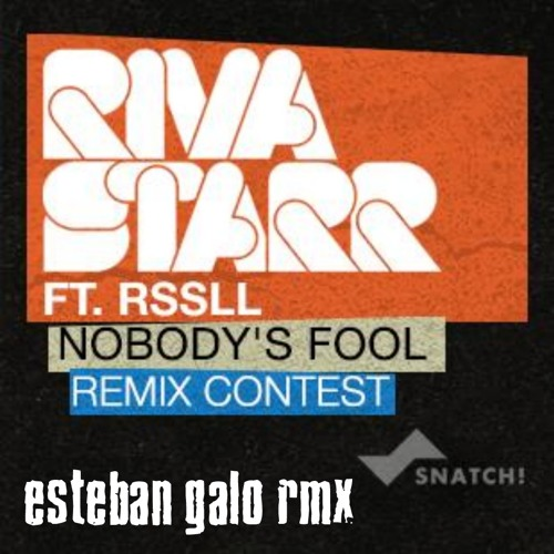 Riva Starr ft. Rssll - Nobody´s Fool (Esteban Galo Rmx Contest)