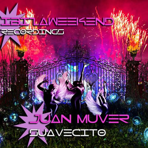 ^Ibizaweekend Recordings^ Juan Muver (Suavecito)