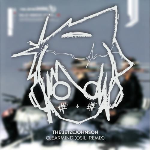 THE JETZEJOHNSON - clearmind (OSIL! Remix) [FREE DL]