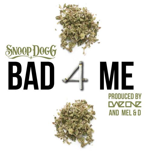 """Bad 4 Me"" Snoop Dogg (Produced by Dae One & Mel&D)"