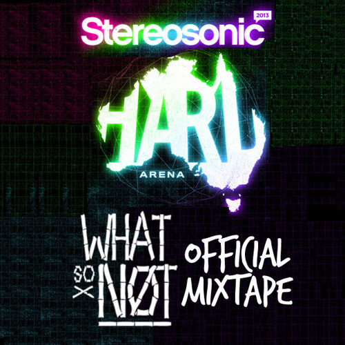 HARD Arena Stereosonic 2013 Official Mixtape By What So Not
