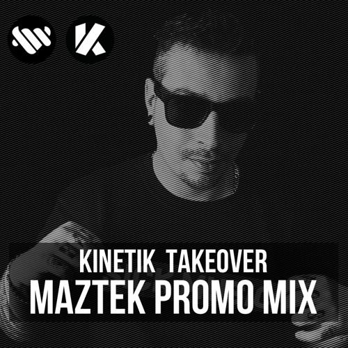 Maztek - Kinetik Takeover Promo Mix