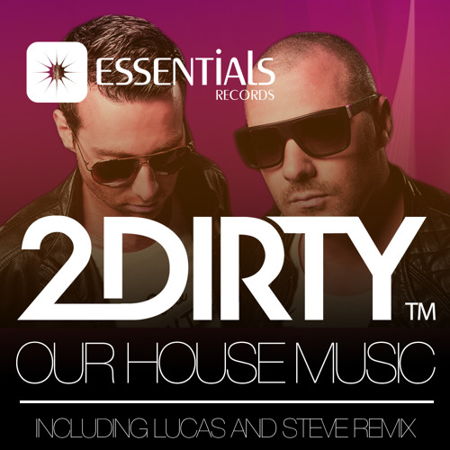 2Dirty - Our House Music! (Essentials)