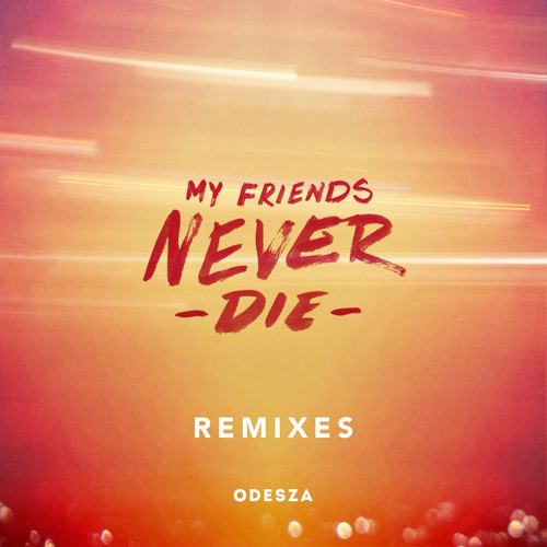 ODESZA - My Friends Never Die (Little People Remix)