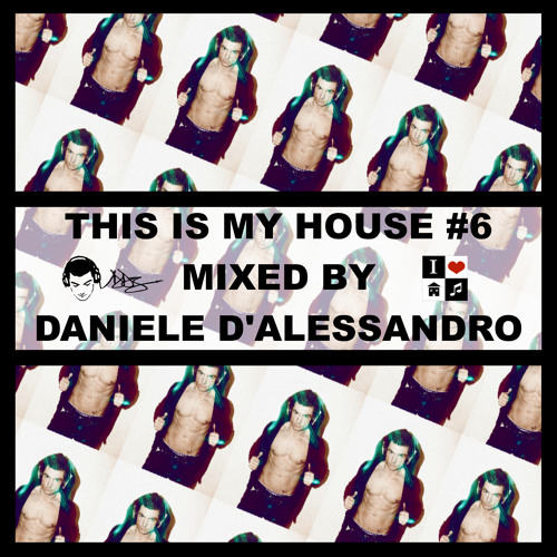THIS IS MY HOUSE #6 - Mixed By Daniele D'Alessandro
