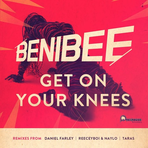Benibee - Get On Your Knees (Daniel Farley Remix)