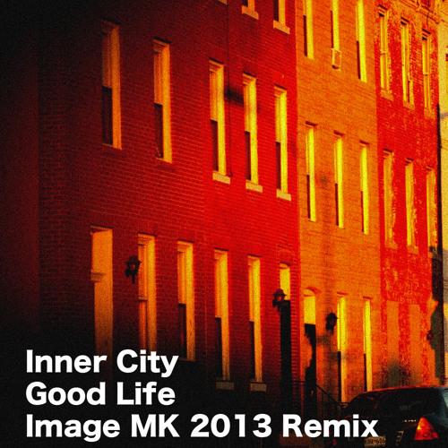 Inner City - Good Life (Image MK 2013 Remix)