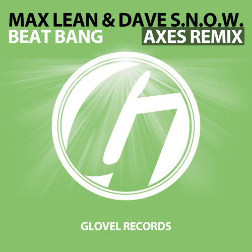 Max Lean & Dave S.N.O.W. - Beat Bang (Axes Remix) [Glovel Records] Preview