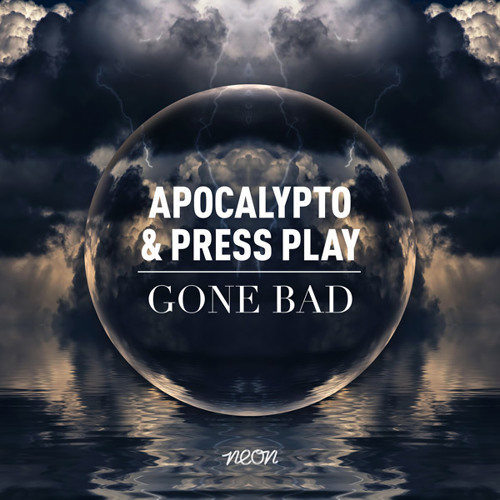 FREE DOWNLOAD - Apocalypto & Press Play - Gone Bad (Original Mix) [Neon Records]