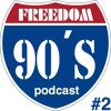 Freedom 90s PodCast #2