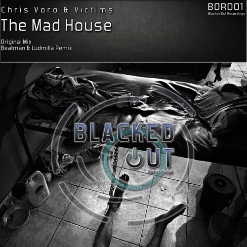 [NO2 AT BEATPORT] Chris Voro & Victims - The Mad House (Beatman and Ludmilla Remix) [Blacked Out Rec] 112kbps