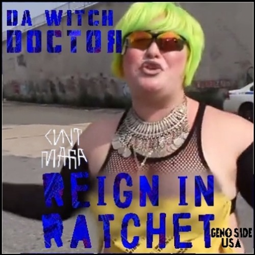 Cunt Mafia x Da Witch Doctor - Reign in Ratchet [WITCHWERK]
