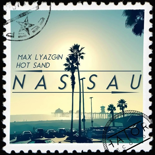 Max Lyazgin & Hot Sand - Nassau (Original mix)Hator Records OUT NOW!