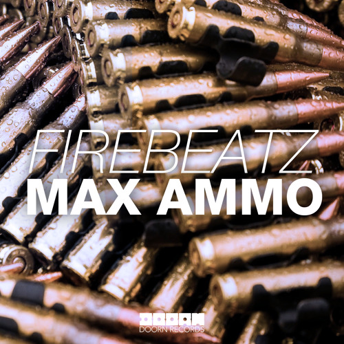 Firebeatz - Max Ammo (OUT NOW)