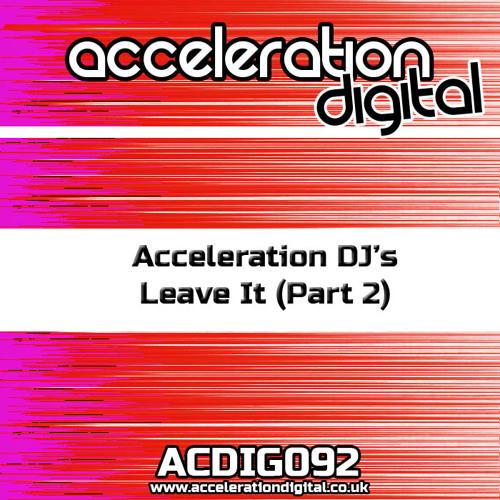 ACDIG092 Acceleration DJs - Leave It (Part 2) **OUT NOW**
