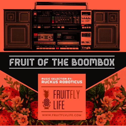 FruitFlyLife & Ruckus Roboticus - FRUIT OF THE BOOMBOX (DJ Mix)